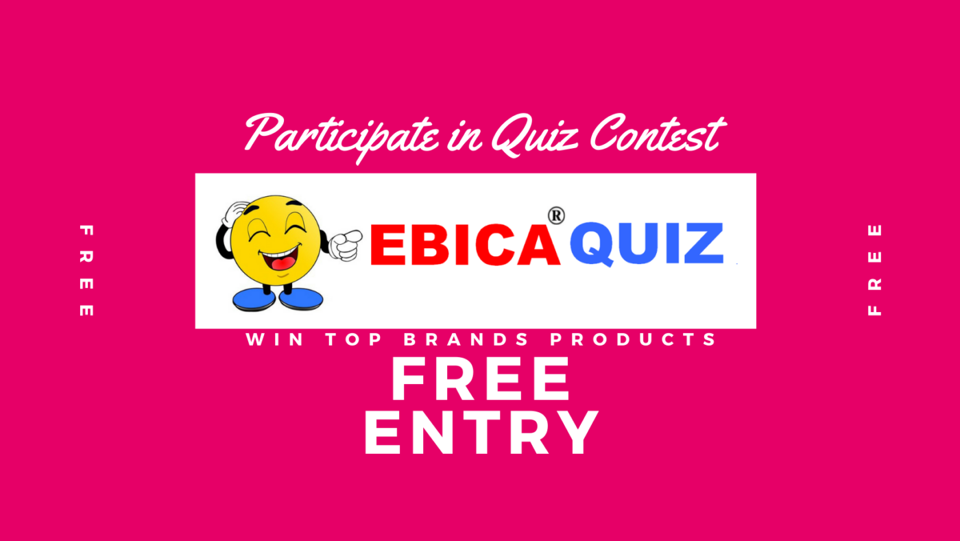 PARTICIPATE IN EBICA QUIZ & WIN TOP BRAND PRODUCTS FREE!